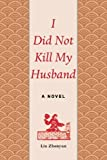 Liu Zhenyun I Did Not Kill My Husband: A Novel