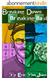 Breaking Down Breaking Bad: Unpeeling the Layers of Television's Greatest Drama (English Edition)