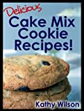 img - for Delicious Cake Mix Cookie Recipes! (Delicious Cake Mix Desserts! Book 1) book / textbook / text book