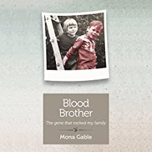 Blood Brother: The Gene That Rocked My Family (       UNABRIDGED) by Mona Gable Narrated by Angela Starling