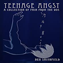 Teenage Angst: A Collection of Pain from the 90s Audiobook by Ben Smithfield Narrated by Jeremy L. Hatley