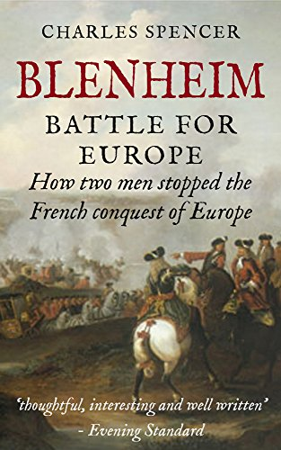 Charles Spencer - Blenheim: Battle for Europe, How Two Men Stopped The French Conquest Of Europe (English Edition)