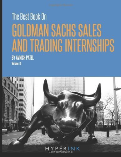 the-best-book-on-goldman-sachs-sales-and-trading-internships-by-patel-avnish-2011-paperback