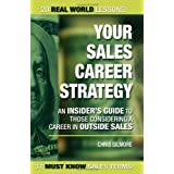 Your Sales Career Strategy: An Insider's Guide To Those Considering a Career in Outside Sales ~ Christopher Gilmore