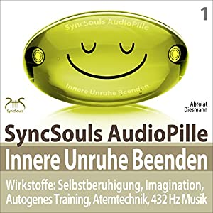 Innere Unruhe beenden. SyncSouls AudioPille Hörbuch