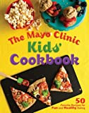The Mayo Clinic Kids' Cookbook: 50 Favorite Recipes for Fun and Healthy Eating