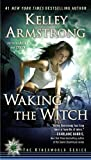 Waking the Witch (Women of the Otherworld, Book 11)
