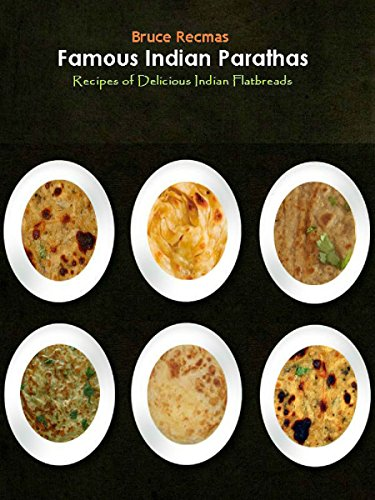 Famous Indian Parathas: Recipes of Delicious Indian Flatbreads from Bruce's Kitchen