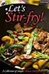 Let's Stir-fry!: A Collection of Simp...