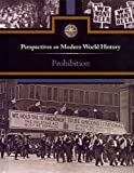 Prohibition (Perspectives on Modern World History)