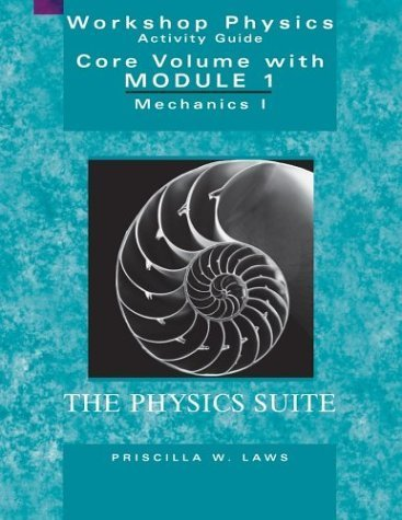 Workshop Physics Activity Guide, Core Volume with Module 1 Mechanics I Kinematics and Newtonian Dynamics [Units 1-7] by Laws, Priscilla W. [Wiley,2004] [Paperback] 2ND EDITION (Workshop Physics Module 4 compare prices)