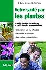 Votre santé par les plantes : Simple et pratique, le guide phyto utile pour toute la famille