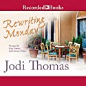 Rewriting Monday (       UNABRIDGED) by Jodi Thomas Narrated by Scott Sowers, Johanna Parker