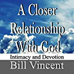 A Closer Relationship with God | Bill Vincent