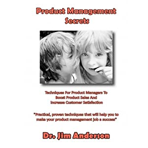 Product Management Secrets: Techniques for Product Managers to Boost Product Sales and Increase Customer Satisfaction | [Jim Anderson]