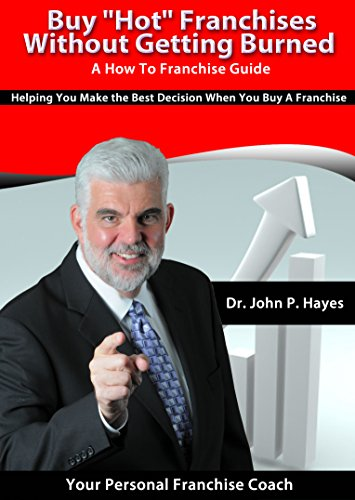 buy-hot-franchises-without-getting-burned-a-how-to-franchise-guide-helping-you-make-the-best-decisio