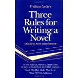 Three Rules for Writing a Novel: A Guide to Story Development ~ William Noble