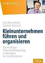 KLEINUNTERNEHMEN FÜHREN UND ORGANISIEREN: NACHHALTIGER UNTERNEHMENSERFOLG IN BETRIEBEN BIS 15 MITARBEITER (WHITEBOOKS 413) (GERMAN EDITION)