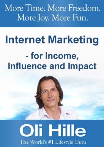 Internet Marketing - For Income, Influence and Impact - Turn Your Passions into Income Online! (Web Marketing, Small Business, Entrepreneurship, Social ... Web Design, Marketing Online, Money)