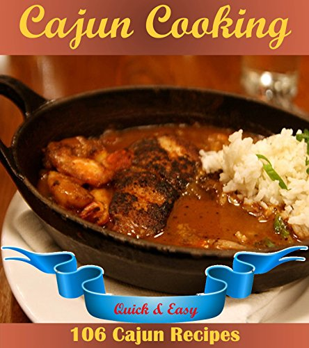 Cajun: The Quick and Easy Cajun Cookbook with 106 Easy Cajun Recipes (cajun cookbook, cajun cookbooks, cajun recipes, cajun, cajun recipe book) by Jade Jones