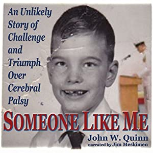 Someone Like Me: An Unlikely Story of Challenge and Triumph Over Cerebral Palsy | [John Quinn]