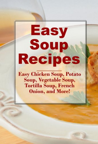 Easy Soup Recipes:  Easy and Quick Potato Soup, Chicken Soup, Vegetable Soup and more (Easy and Quick Recipes) by Wendy Jordan