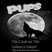 PUPS - The Case of the Ghastly Ghost: The Adventures of a Third Grade Werewolf, Book 7 (       UNABRIDGED) by Robert Jackson-Lawrence Narrated by R Jackson-Lawrence