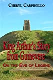 "King Arthurs Story from ""Guinevere: On the Eve of Legend"""