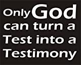 Only God can turn Test into Testimony Christian Inspirational Religious Saying Quote Car Bumper Sticker 7.5x5.5