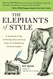 The Elephants of Style : A Trunkload of Tips on the Big Issues and Gray Areas of Contemporary American English