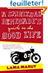 A Spiritual Renegade's Guide to the G...