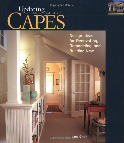 Capes: Design Ideas for Renovating, Remodeling and Building New - Taunton Press - 1561584363 - ISBN:1561584363