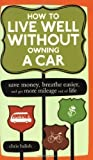 img - for How to Live Well Without Owning a Car: Save Money, Breathe Easier, and Get More Mileage Out of Life by Balish, Chris (2006) Paperback book / textbook / text book
