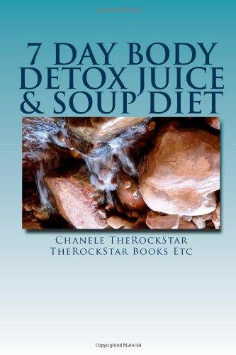 7 Day Body Detox Juice & Soup Diet by Chanele TheRockStar, TheRockStar Books Etc