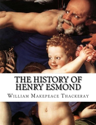 The History of Henry Esmond: A Colonel in the Service of Her Majesty Queen Anne