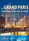 Le Grand Paris - Géopolitique d'une ville mondiale par Subra