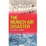 The Munich Air Disasterby Stephen R. Morrin