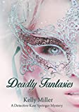 Deadly Fantasies (Detective Kate Springer Series of Crime and Suspense Thrillers Book 2)