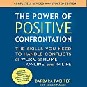 The Power of Positive Confrontation: The Skills You Need to Handle Conflicts at Work, at Home, Online, and in Life - Completely Revised and Updated Edition (       UNABRIDGED) by Barbara Pachter Narrated by Barbara Pachter