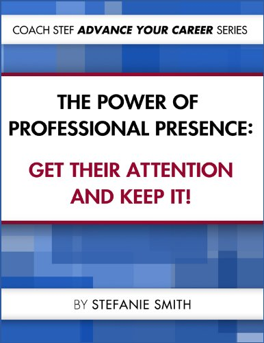 The Power of Professional Presence: Get Their Attention and Keep It ! (Coach Stef - Advance Your Career Book 1) (Advance Your Image compare prices)