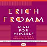 Man for Himself: An Inquiry into the Psychology of Ethics (Unabridged)