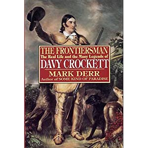 The Frontiersman: The Real Life and the Many Legends of Davy Crockett Mark Derr
