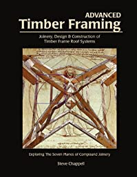 Advanced Timber Framing: Joinery, Design & Construction of Timber Frame Roof Systems