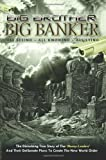 Big Brother Big Banker: The Disturbing True Story of The Money Lenders and Their Deliberate Plans To Create The New World Order