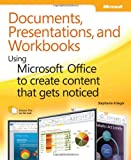 Documents, Presentations, and Workbooks: Using Microsoft Office to Create Content That Gets Noticed: Creating Powerful Content with Microsoft Office (English and English Edition)