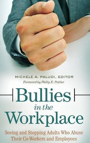 Bullies in the Workplace: Seeing and Stopping Adults Who Abuse Their Co-Workers and Employees (Women's Psychology)