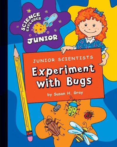 Junior Scientists: Experiment with Bugs (Science Explorer Junior)