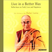 Live in a Better Way (       ABRIDGED) by His Holiness the Dalai Lama Narrated by Losang Gyatso