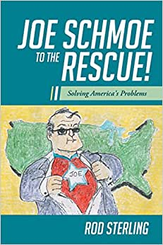 Joe Schmoe To The Rescue!: Solving America's Problems