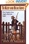 To Keep and Bear Arms: The Origins of...